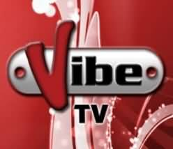 Watch Vibe Tv Live News, High Quality Video Streaming