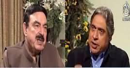 Aaj Rana Mubashir Kay Saath (Sheikh Rasheed Interview) – 11th November 2018
