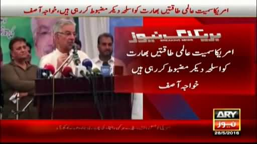 America & Other World Powers Are Strengthening India Against Pakistan - Khawaja Asif