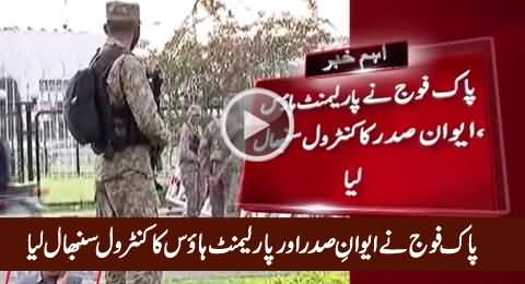 Breaking News: Pak Army Takes Control of Parliament House & President House
