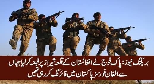Breaking News: Pakistan Army Capture Shiraz Fort That Afghans Were Using For Firing Across