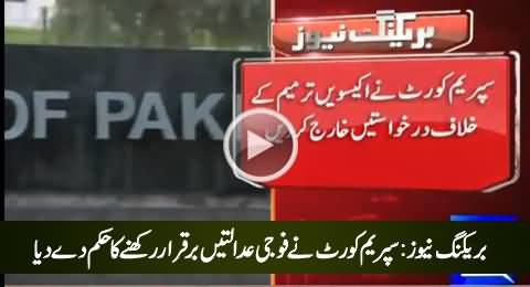 Breaking News: Supreme Court Gives Verdict in Favour of Military Courts
