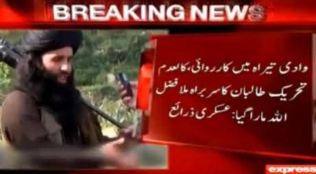 Breaking News: Taliban Leader Mullah Fazalullah Killed in Pak Forces Strike - Sources