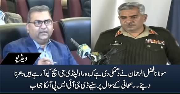 DG ISPR's Response on Maulana Fazlur Rehman's Threat to Hold Sit-In Infront of GHQ