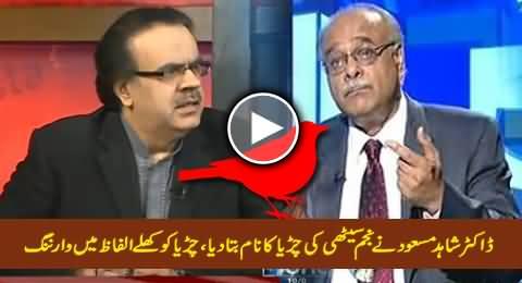 Dr. Shahid Masood Reveals the Name of Najam Sethi's Chirya & Gives Open Warning To His Chirya