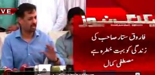 Farooq Sattar's Life Is In Extreme Danger - Mustafa Kamal Reveals
