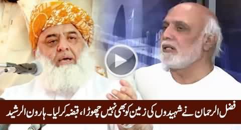 Fazal-ur-Rehman Ne Shaheedon Ki Zameen Par Qabza Kar Liya - Haroon Rasheed