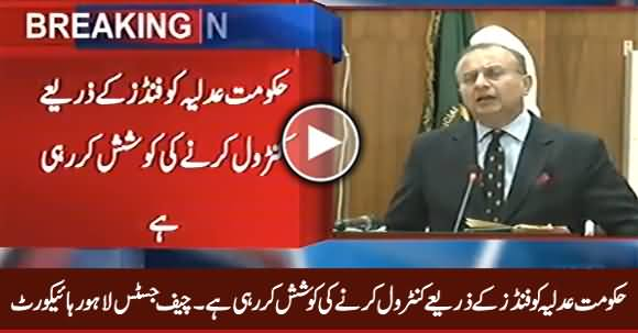 Govt Is Trying To Control Judiciary Through Funds - Chief Justice Lahore High Court