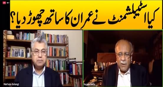 Has The Establishment Abandoned Imran Khan? Exclusive Talk With Najam Sethi