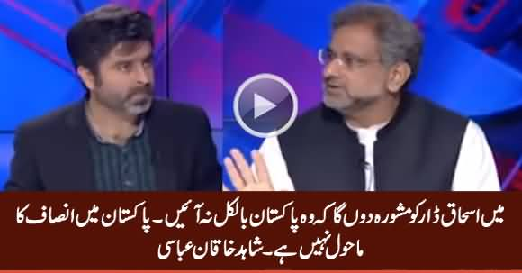 I Will Advise Ishaq Dar, Not To Return Pakistan, There Is No Justice Here - Shahid Khaqan Abbasi