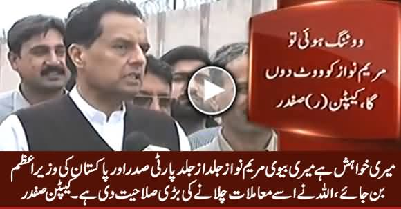 I Wish My Wife Maryam Becomes PM And PMLN President As Soon as Possible - Captain (R) Safdar