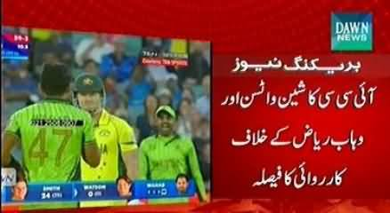 ICC To Take Action Against Wahab Riaz & Watson on Violating Code of Conduct