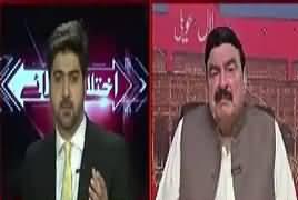Ikhtilaf Rai (Sheikh Rasheed Exclusive Interview) – 6th July 2017
