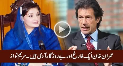 Imran Khan Is An Unemployed, Idle Man Who Has To Kill Time - Maryam Nawaz
