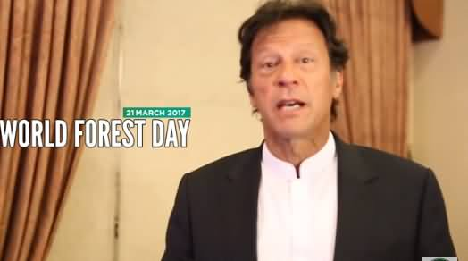 Imran Khan's Special Message on World Forest Day - 21st March 2017