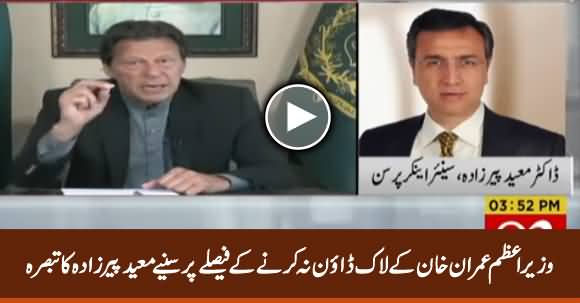 Moeed Pirzada Comments on PM Imran Khan's Decision To Not Lockdown