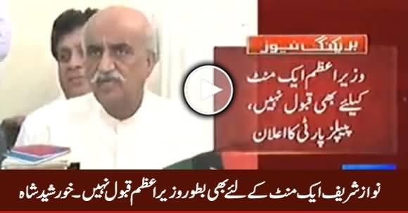 Nawaz Sharif Aik Minute Ke Liye Bhi Batoor Wazir e Azam Qabool Nahi - Khursheed Shah