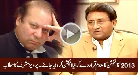 Pervez Musharraf Demands Re-Election After Declaring 2013 Election Null And Void