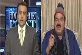 To The Point (Sheikh Rasheed Ahmad Exclusive Interview) – 17th December 2017
