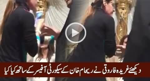 Watch How Gharida Farooqi Manhandling Reham Khan's Security Officer