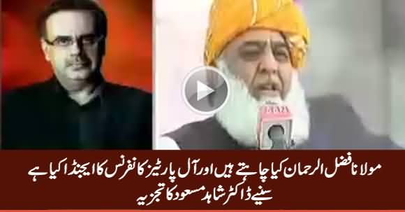 What Is The Agenda of Maulana Fazal ur Rehman And APC - Dr. Shahid Masood Analysis