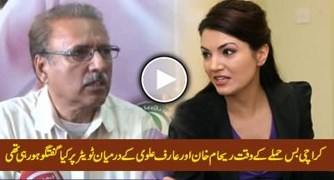What Was Being Discussed Between Reham Khan & Arif Alvi on Twitter During Karachi Bus Attack