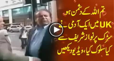 You are Enemy of Allah - A Man Insulting Nawaz Sharif on Road in UK